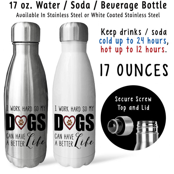 Reusable Water Bottle - I Work Hard So My Dogs Can Have A Better Life 001, Dog Mom Dad, Dog Lover