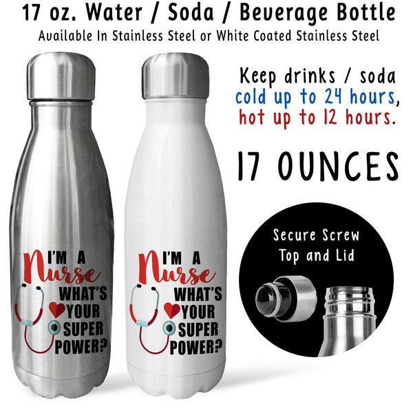 Reusable Water Bottle - Im A Nurse Whats Your Super Power 001, RN, Gift For RN, Gift For Nurse