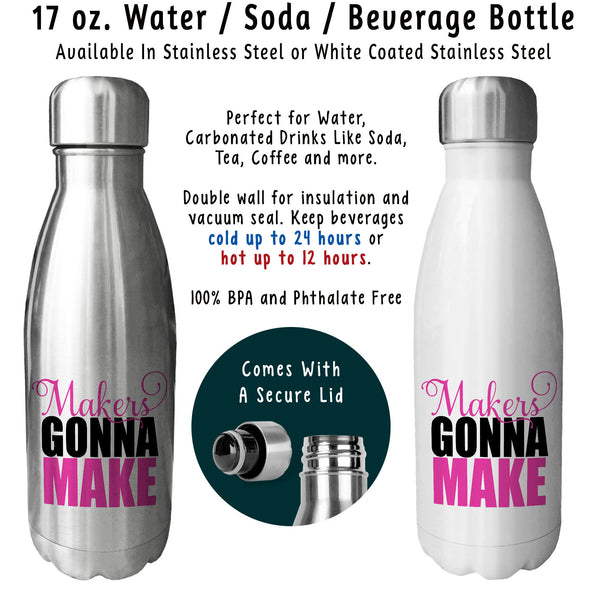 Reusable Water Bottle - Makers Gonna Make 001, Crafter, Girl Boss, Getting Stuff Done, Hustling