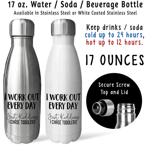 Reusable Water Bottle - I Work Out Just Kidding I Chase Toddlers 001, Mom Life, Mothers Day, Mommy