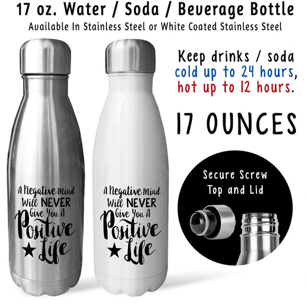 Reusable Water Bottle - A Negative Mind Will Never Give You A Positive Life 001, Positive Attitude