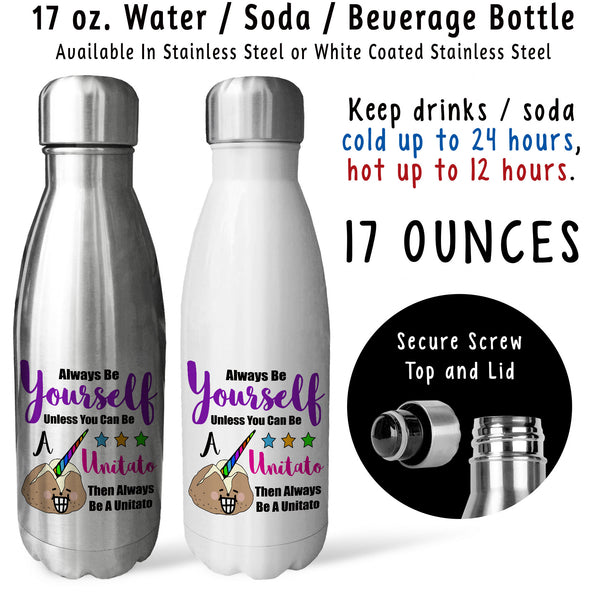 Reusable Water Bottle - Always Be Yourself Unless You Can Be A Unitato 001, Unicorn, Be You