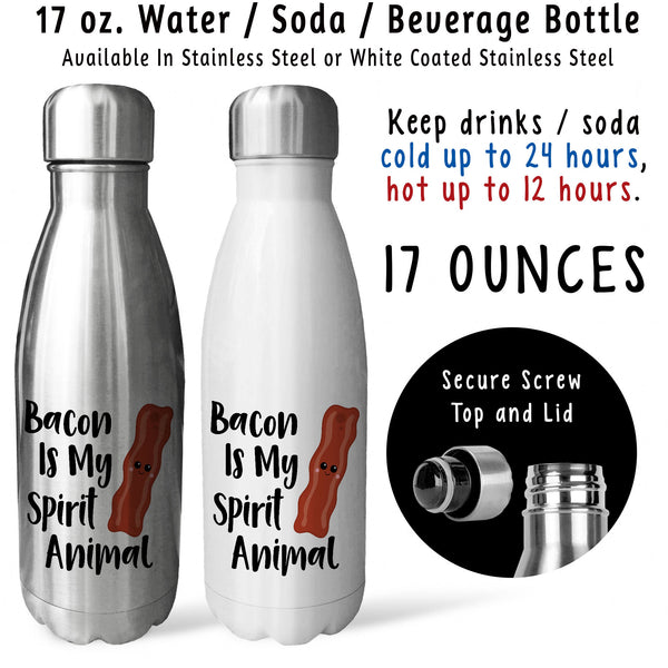 Reusable Water Bottle - Bacon Is My Spirit Animal 001, Bacon Meme, Bacon Lover, Bacon Gift, Meat