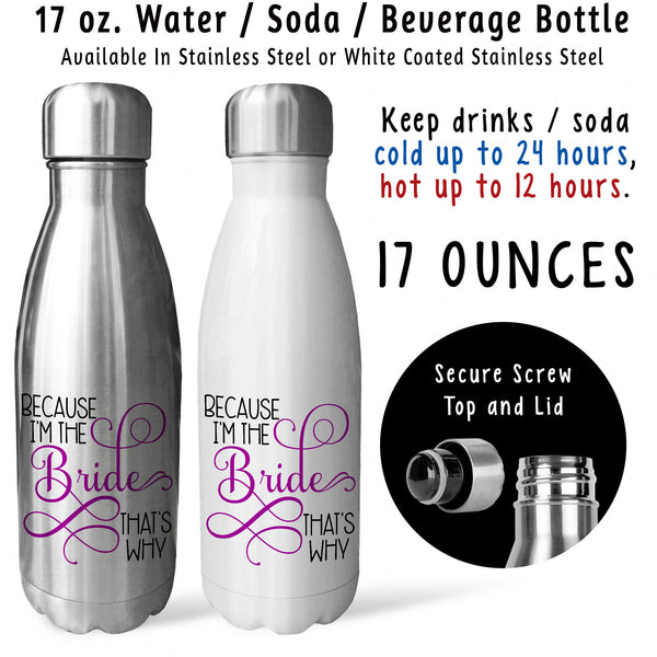 Reusable Water Bottle - Because Im The Bride Thats Why 001, Wedding Gift, Bridezilla, Funny