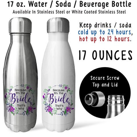 Reusable Water Bottle - Because Im The Bride Thats Why 002, Wedding Gift, Bridezilla, Watercolor
