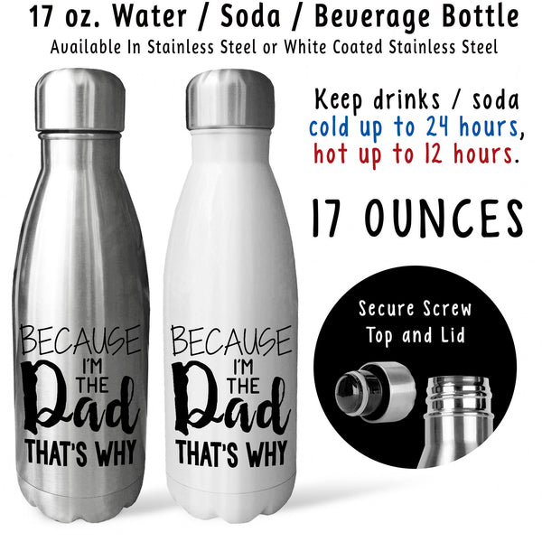 Reusable Water Bottle - Because Im The Dad Thats Why 001, Fathers Day, Funny Dad Mug, Dad Birthday