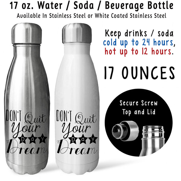 Reusable Water Bottle - Don't Quit Your Day Dream 001, Dreamer, Dream Big, Keep Dreaming, Goals