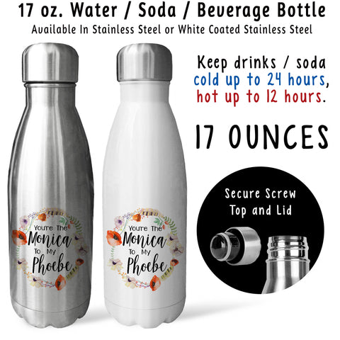 Reusable Water Bottle - You're The Monica To My Phoebe 001, Best Friends, Gift For Friend