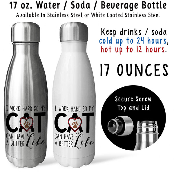 Reusable Water Bottle - I Work Hard So My Cat Can Have A Better Life 001, Cat Mom Dad, Cat Lover