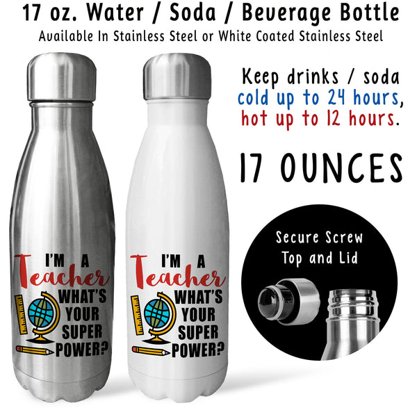 Reusable Water Bottle - Im A Teacher Whats Your Super Power 002, Gift For Teacher, Back To School
