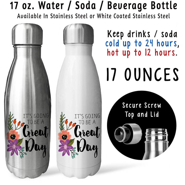 Reusable Water Bottle - Its Going To Be A Great Day 001, Choose Joy, Choose Happiness, Good Day