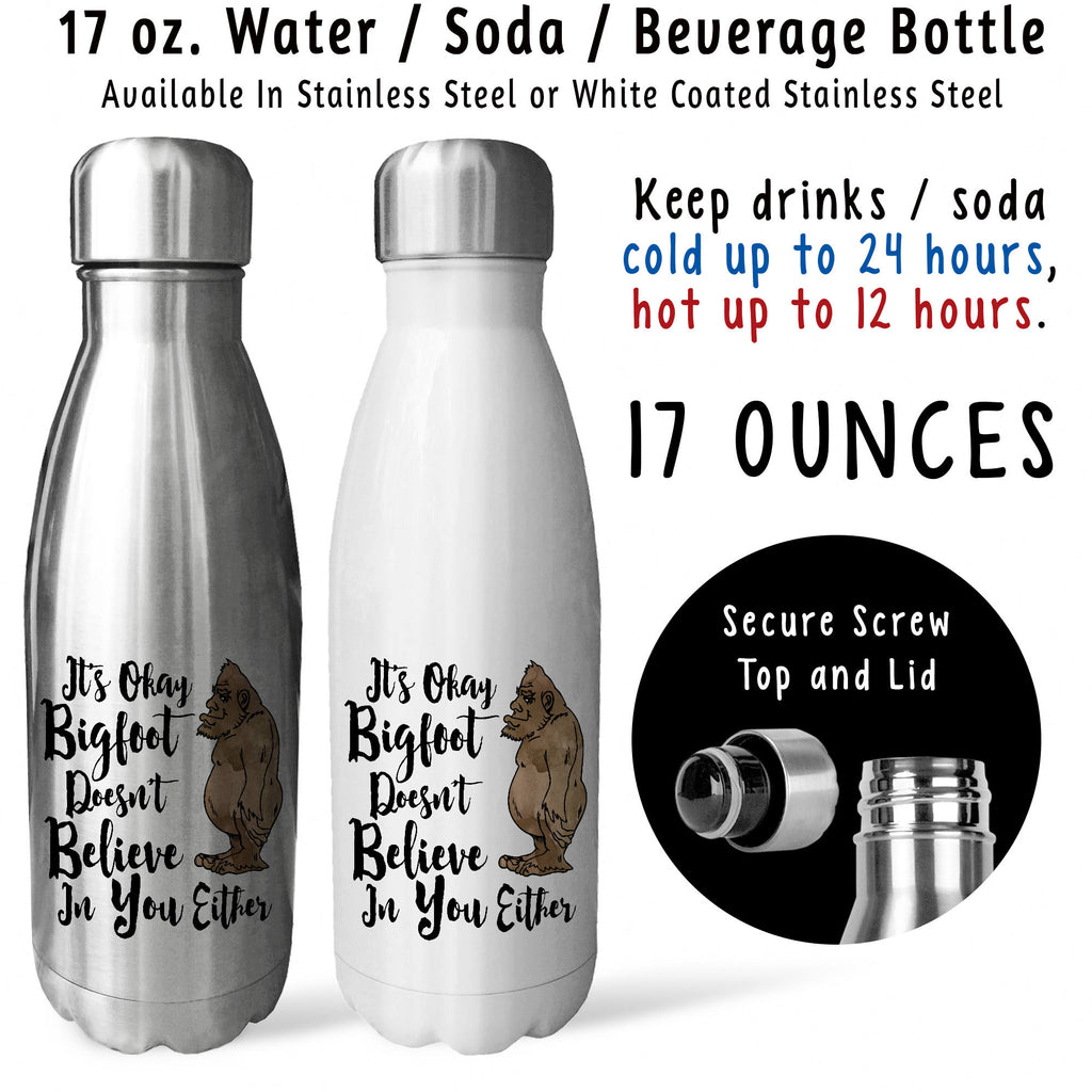 Reusable Water Bottle - Its Okay Bigfoot Doesnt Believe In You Either 001,  Sasquatch, Skunk Ape