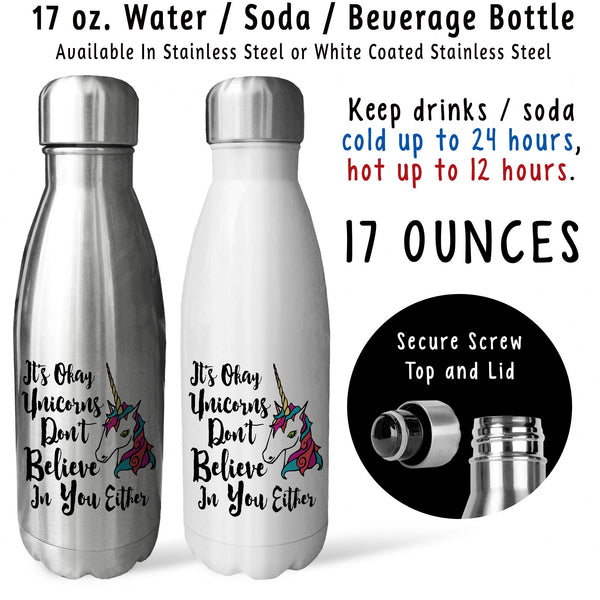 Reusable Water Bottle - Its Okay Unicorns Doesnt Believe In You Either 001, Unicorn Gift