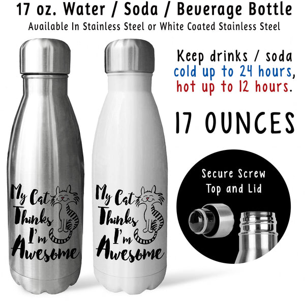 Reusable Water Bottle - My Cat Thinks Im Awesome 001, Cat Lover, Cat Mom, Cat Dad, Cat Owner