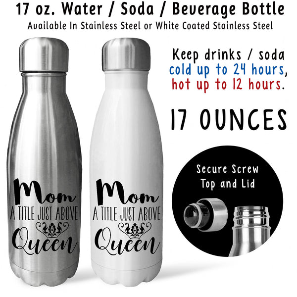 Reusable Water Bottle - Mom A Title Just Above Queen 001, Mother's Day, Mom Birthday Gift, Mom Mug