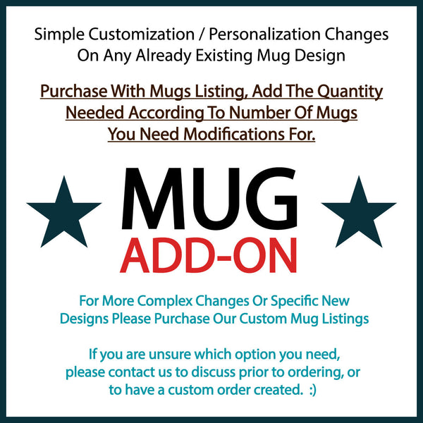 Mug Add-On Service - Simple Customization/Personalizaton Changes To Any Already Existing Mug Design In Our Shop