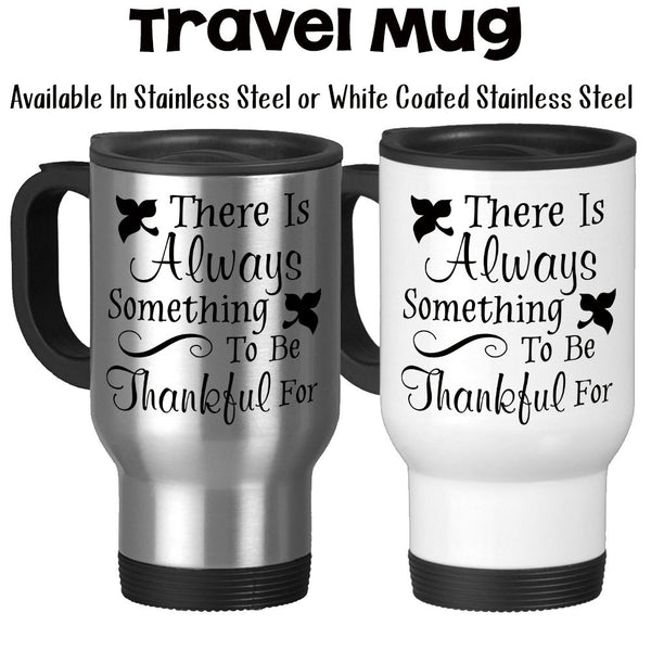 Travel Mug, There Is Always Something To Be Thankful For Inspiration Motivation Thanksgiving