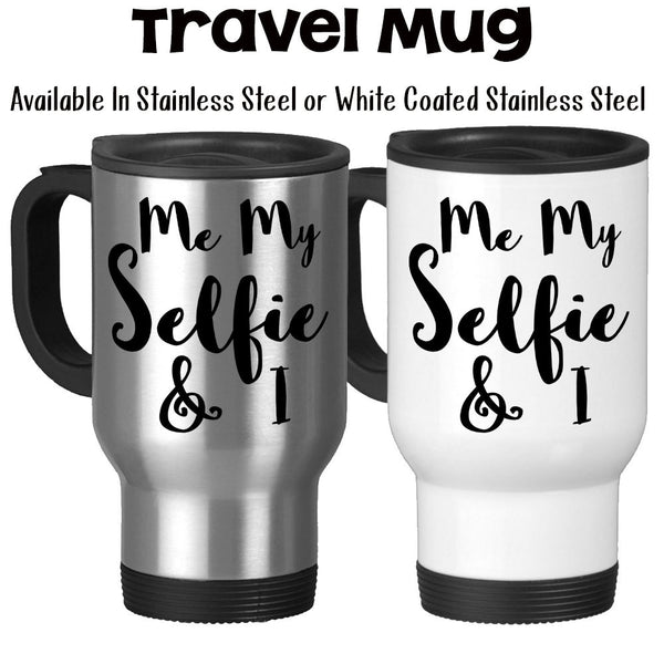 Travel Mug, Me My Selfie (Myself) and I - Funny Humor Selfie Queen Let Me Take A Selfie , Stainless Steel at GroovyGiftables.com