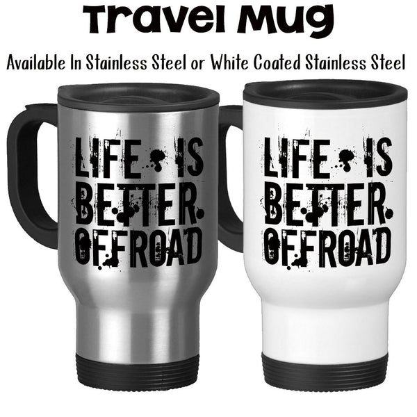 Travel Mug, Life Is Better Offroad Masculine Grungy Mud Mudding Offroading 4x4 Mud Bogging Fun