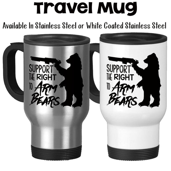 Travel Mug, Humor Funny Support The Right To Arm Bears 2nd Amendment Rights Bear Arms, Stainless Steel at GroovyGiftables.com