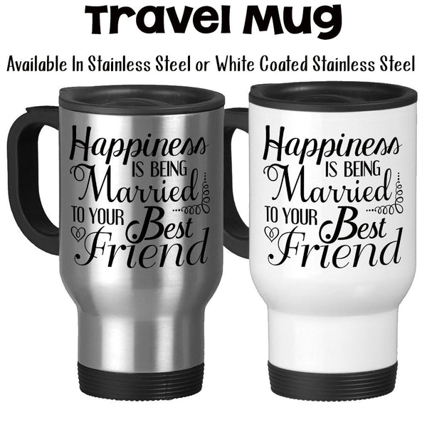Travel Mug, Happiness Is Being Married To Your Best Friend Marriage Anniversary Decorative, Stainless Steel at GroovyGiftables.com