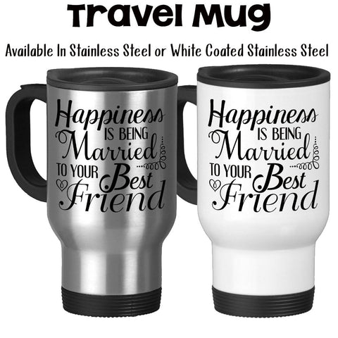 Travel Mug, Happiness Is Being Married To Your Best Friend Marriage Anniversary Decorative