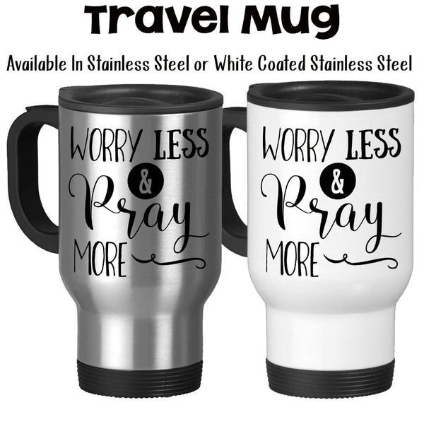 Travel Mug, Worry Less And Pray More Bible Christian Inspirational Motivational Prayer Praying, Stainless Steel at GroovyGiftables.com