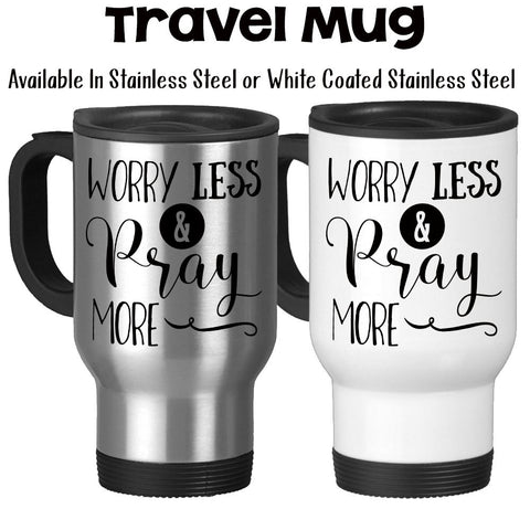 Travel Mug, Worry Less And Pray More Bible Christian Inspirational Motivational Prayer Praying, Stainless Steel