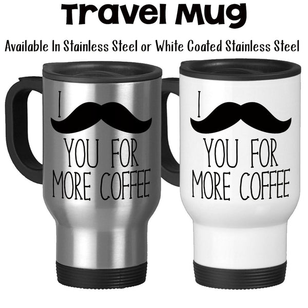 Travel Mug, I Must Ask You For More Coffee Funny I Mustache You Mug Humor Trendy Mustache Joke