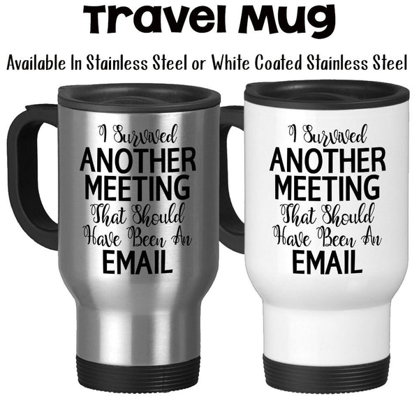 Travel Mug, I Survived Another Meeting That Should Have Been An Email Gift For Boss Coworker Job Work Funny, Stainless Steel, 14 oz