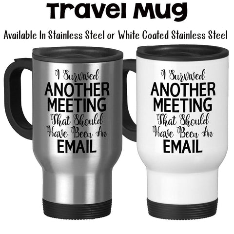 Travel Mug, I Survived Another Meeting That Should Have Been An Email, Boss Job Work Funny