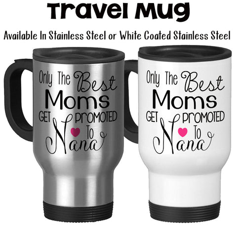 Travel Mug, The Best Moms Get Promoted To Nana, Baby Announcement