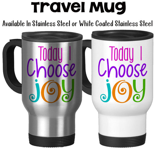 Travel Mug, Today I Choose Joy Happiness Inspiration Inspirational Quote Motivational Message, Stainless Steel, 14 oz - Gift Idea at GroovyGiftables.com