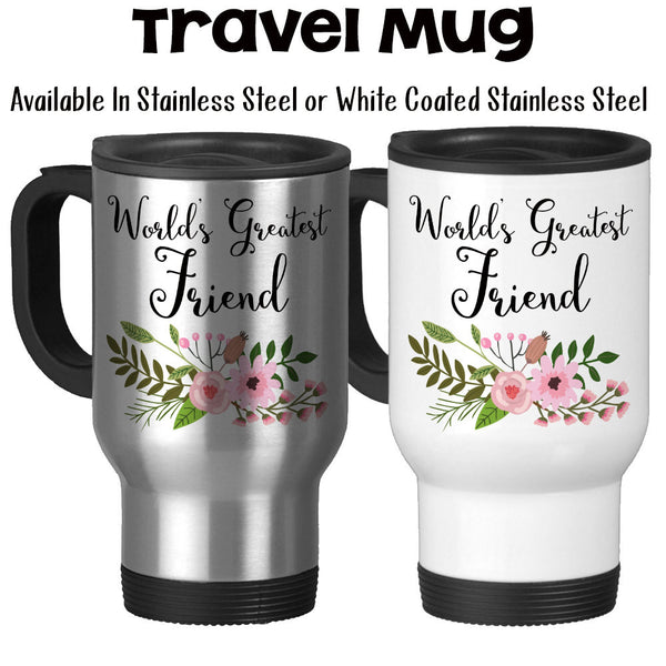 Travel Mug, World's Greatest Friend Best Friends BFF BF Best Friends Forever Best Friend Ever, Stainless Steel at GroovyGiftables.com