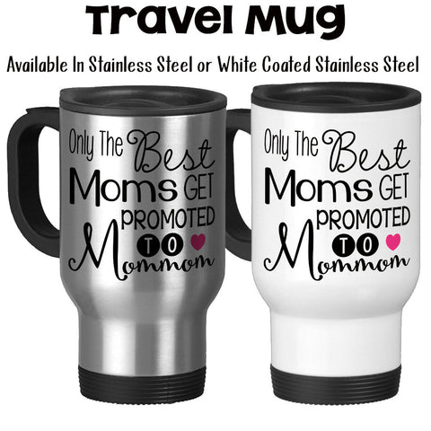Travel Mug, The Best Moms Get Promoted To Mommom, Baby Announcement