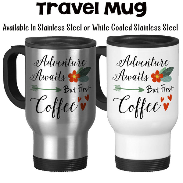 Travel Mug, Adventure Awaits But First Coffee Coffee Gift Coffee Lover Adventurer Coffee Humor