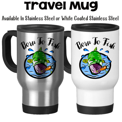Travel Mug, Born To Fish, Fishing Gifts, Fisherman, Rather Be Fishing, Bass, Angler, Love To Fish