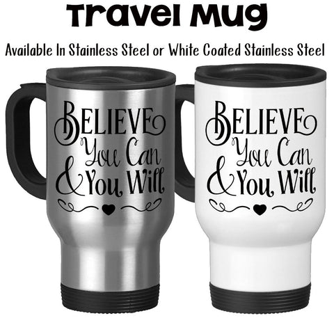 Travel Mug, Believe You Can and You Will Believe In Yourself You Can Do It Inspirational Quote
