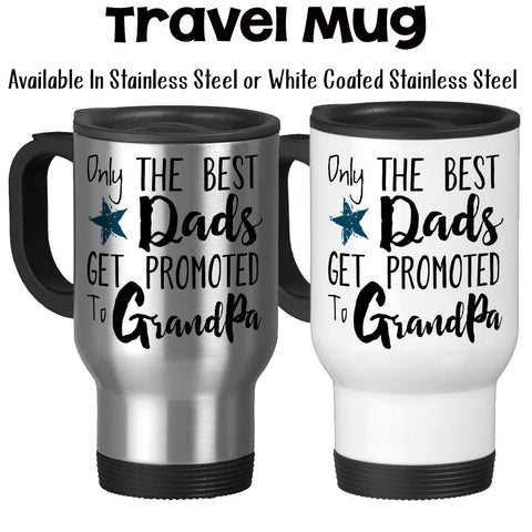 Travel Mug, Only The Best Dads Get Promoted To Grandpa Grandpa Mug Grandpa Gift Baby Announcement, Stainless Steel, 14 oz - Gift Idea