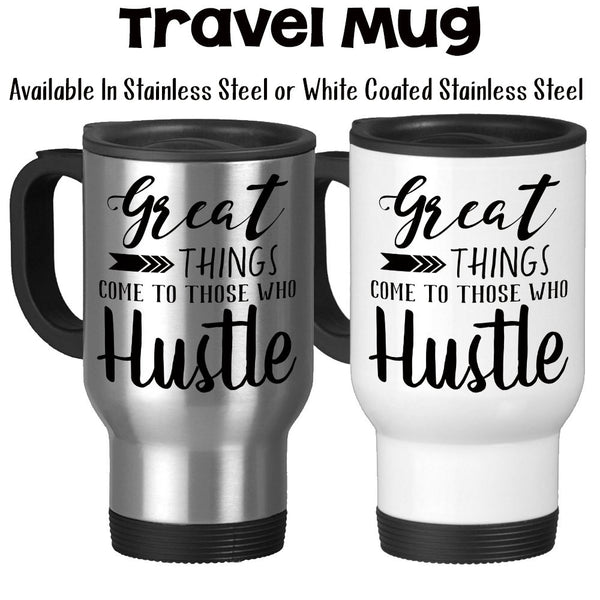 Travel Mug, Great Good Things Come To Those Who Hustle Hustling Work Hard Success Graduation Gift, Stainless Steel, 14 oz - Gift Idea at GroovyGiftables.com