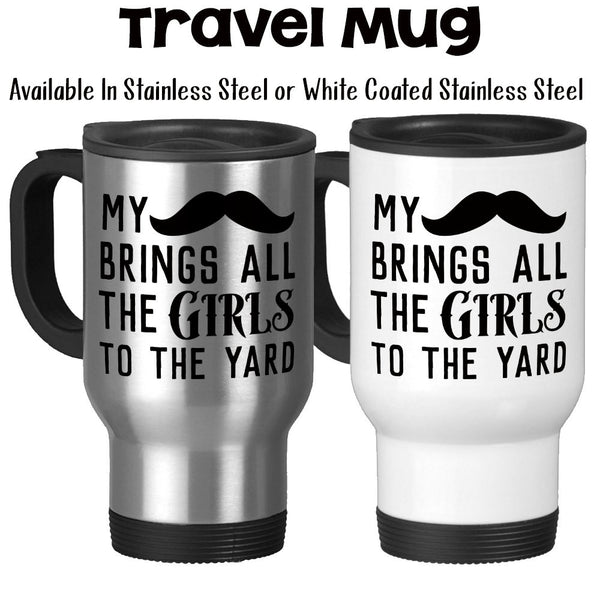 Travel Mug, My Mustache Brings All The Girls To The Yard My Stache Funny Mustache Mug Humor Trendy, Stainless Steel, 14 oz - Gift Idea