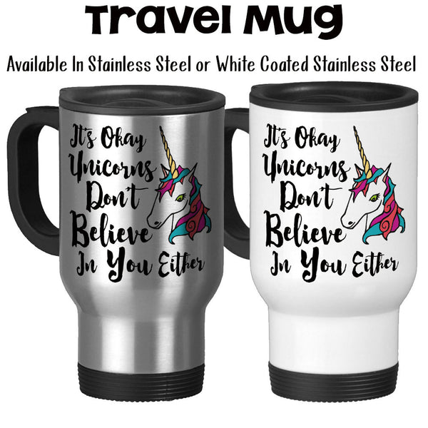 Travel Mug, It's Okay Unicorns Don't Believe In You Either Unicorn Collector Unicorn Mug Unicorn Gifts, Stainless Steel, 14 oz - Gift Idea