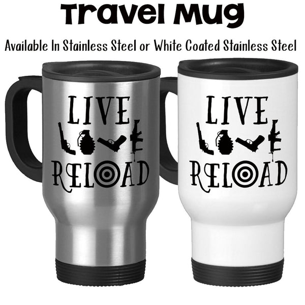 Travel Mug, Live Love Reload 2nd Amendment, Right To Bear Arms, Funny Humor, Gifts