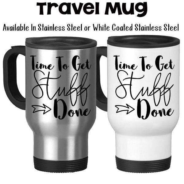Travel Mug, Time To Get Stuff Done Be Productive Make Things Happen Stop Procrastinating Caffeine Boost, Stainless Steel, 14 oz - Gift Idea at GroovyGiftables.com