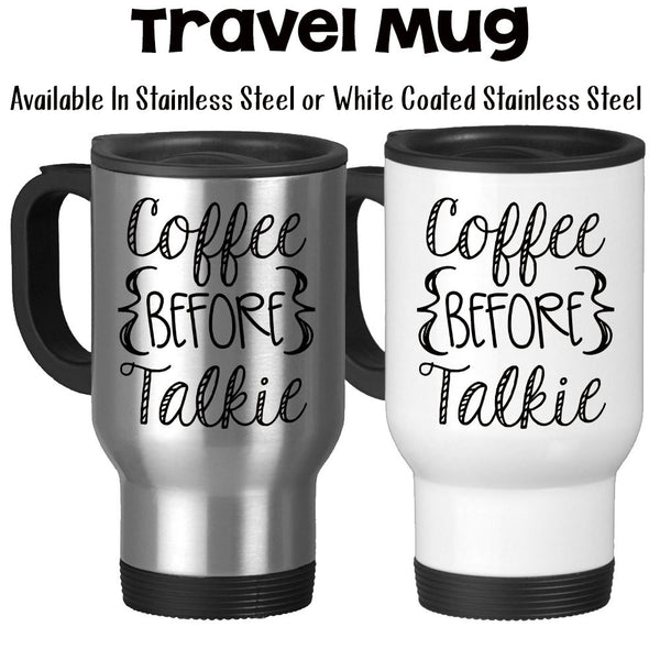 Travel Mug, Coffee Before Talkie/Talking Funny Coffee Humor Coffee Gifts Coffee Theme, Stainless Steel, 14 oz - Gift Idea