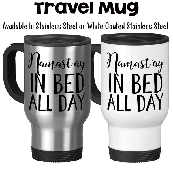 Travel Mug, Namast'ay In Bed All Day, I Can't Adult, Namaste, Funny Yoga