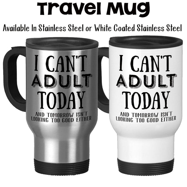 Travel Mug, I Can't Adult Today And Tomorrow Isn't Looking Too Good Either Hard Day Rough Day Funny Adulting, Stainless Steel, 14 oz