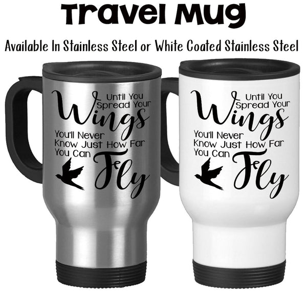 Travel Mug, Until You Spread Your Wings You'll Never Know Just How Far You Can Fly, Graduation