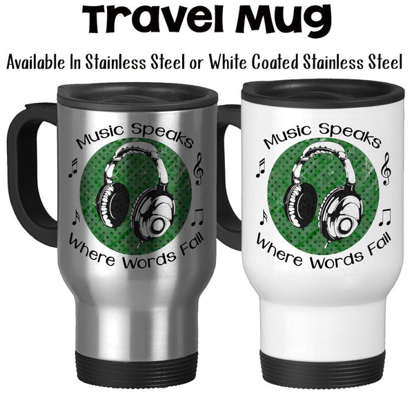 Travel Mug, Music Speaks Where Words Fail DJ Musician Instruments Headphones Lyrics Songs Musical Notes