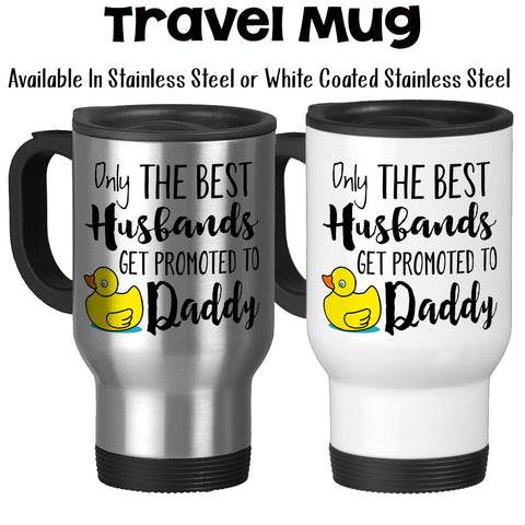 Travel Mug, Rubber Duck The Best Husbands Get Promoted To Daddy 002, Baby Announcement